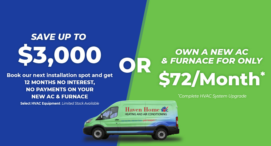 Save up to $3,000 on new HVAC equipment and don't pay for 12 months OR own a new HVAC system for $72 a month